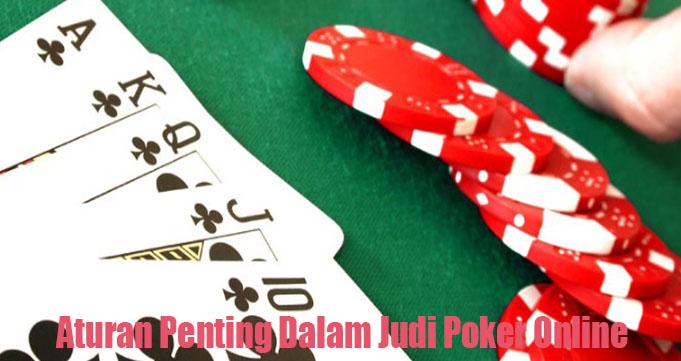 Aturan Penting Dalam Judi Poker Online