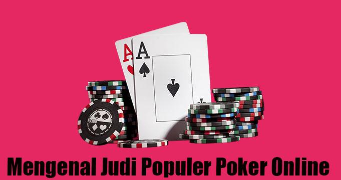 Mengenal Judi Populer Poker Online