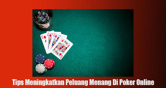 Tips Meningkatkan Peluang Menang Di Poker Online