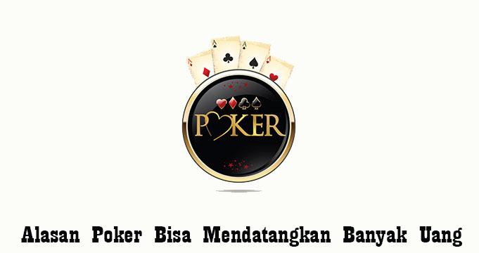 Alasan Poker Bisa Mendatangkan Banyak Uang