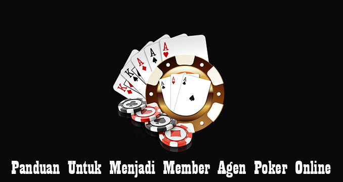 Panduan Untuk Menjadi Member Agen Poker Online