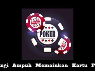 Strategi Ampuh Memainkan Kartu Poker
